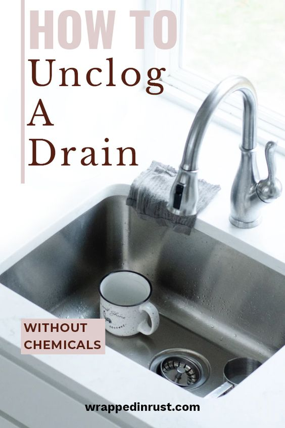 How to Unclog a Drain Without Chemicals - Wrapped in Rust