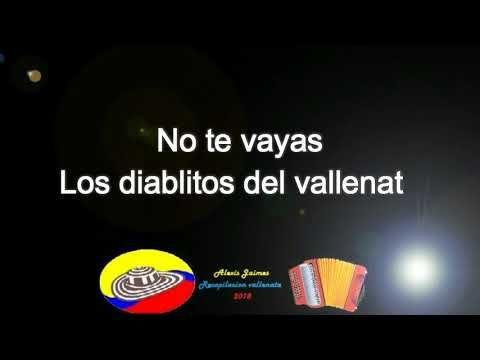 No Te Vayas Los Diablitos Del Vallenato Letra Youtube Letras De Canciones De Verdad Te Amo Vallenatos