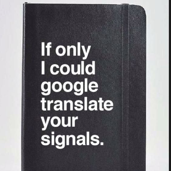 If only I could google translate your signals. -you utterly confuse me!