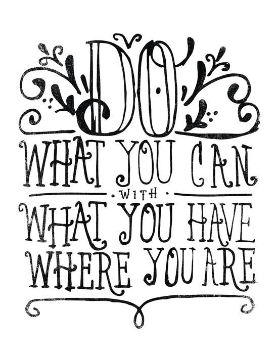 DO WHAT YOU CAN… by Matthew Taylor Wilson motivationmonday print inspirational black white poster motivational quote inspiring gratitude word art bedroom beauty happiness success motivate inspire
