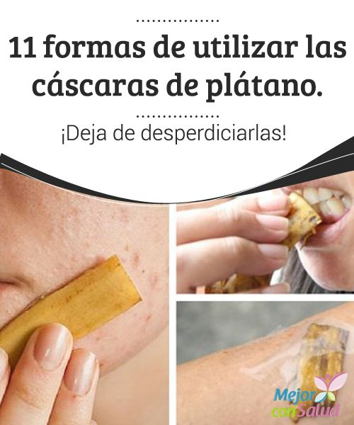 11 formas de utilizar las cáscaras de plátano. ¡Deja de desperdiciarlas!  Con respecto a nuestra salud, tanto si la aplicamos de forma tópica como si la consumimos en forma de infusión los beneficios de la cáscara de plátano serán notables