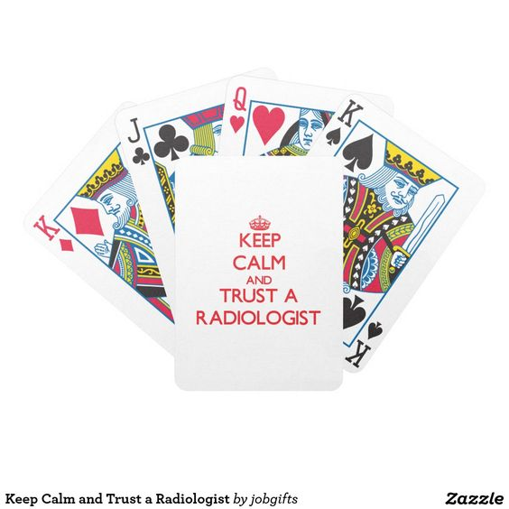 Keep Calm and Trust a Radiologist Bicycle Playing Cards