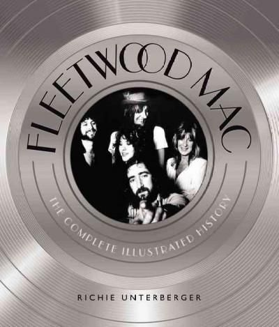 Fleetwood Mac The Complete Illustrated History by Richie Unterberger