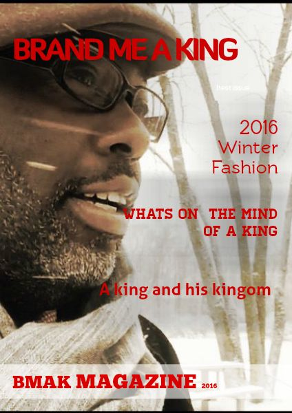 """coming soon....the magazine for the millineum man...""""BRAND ME A KING""""   BMAK Magazine"""