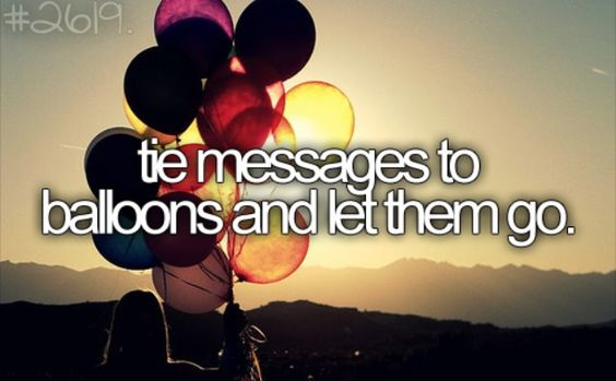 Tie messages to balloons and let them go... (Put our address on and ask to post back