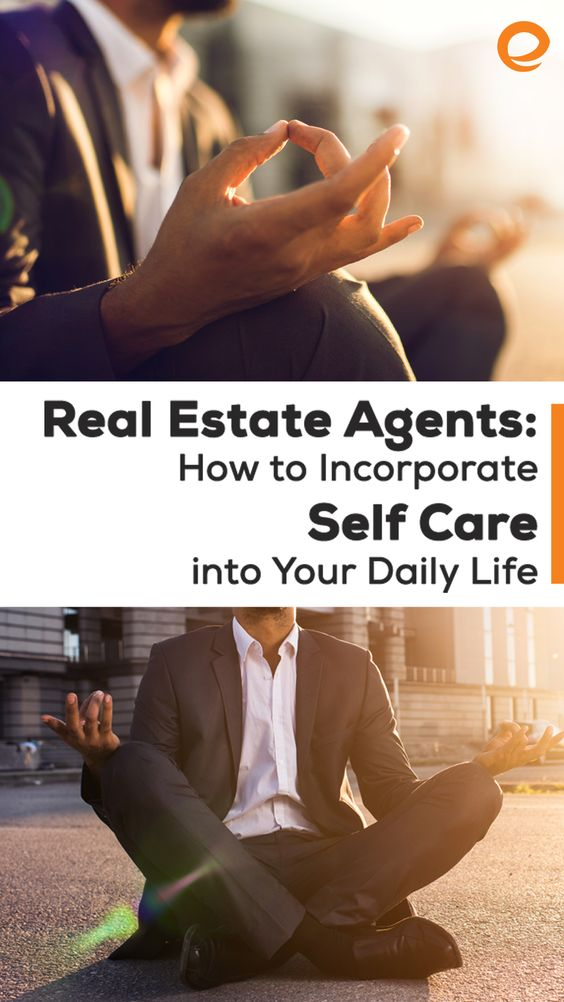 Real Estate Agents How To Incorporate Self Care Into Your Daily Life Embrace Home Loans Happy Life Tips Real Estate Agent Self Care