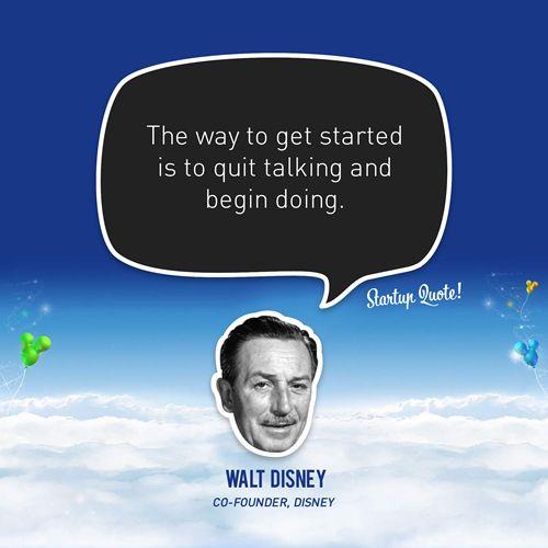 """""""A maneira de começar algo é parar de falar e começar a agir."""""""