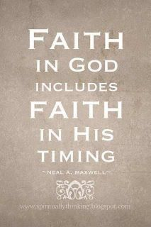 Faith in God includes Faith in His timing!