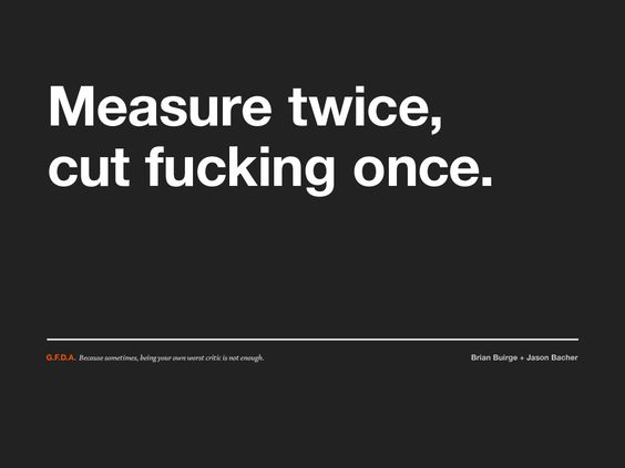 GFDA (Good F*cking Design Advice) by Brian Buirge and Jason Bacher    http://goodfuckingdesignadvice.com/