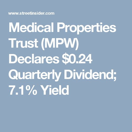 Medical Properties Trust Mpw Declares 0 24 Quarterly Dividend 7 1 Yield Dividend Dividend Income Investment Tips