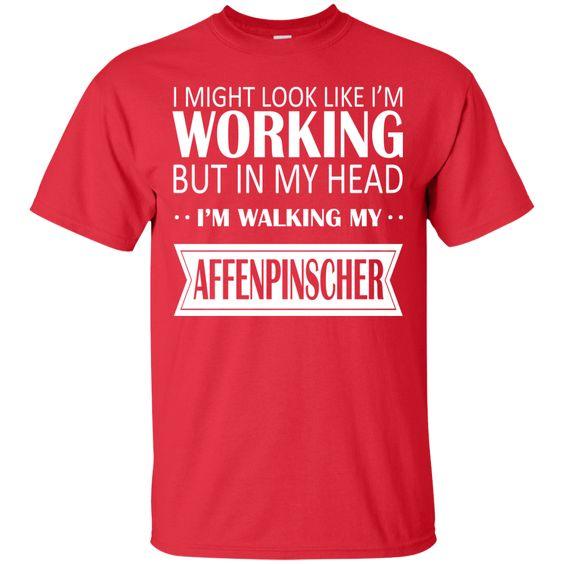 I Might Look Like Im Working But In My Head Im Walking My Affenpinscher Tee