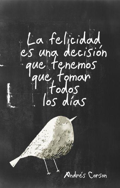 La felicidad es una decisión que tenemos que tomar todos los días. *: