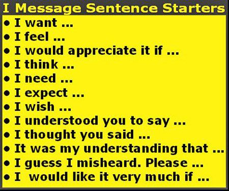 I Message Sentence Starters...ask someone to complete the sentence or do so yourself.