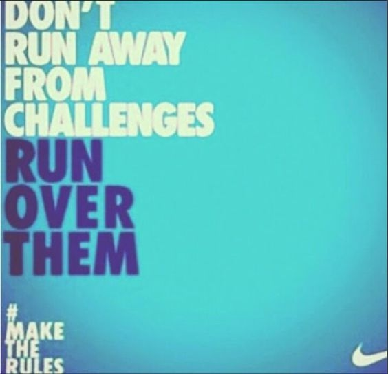 """""""Don't Run Away From Challenges, Run Over Them  #MakeTheRules"""