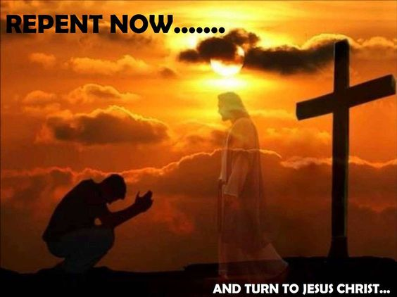 Repent Now And Turn to Jesus Christ!:
