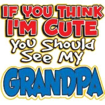 If You Think I'm Cute You Should See My Grandpa by Mychristianshirts on Etsy