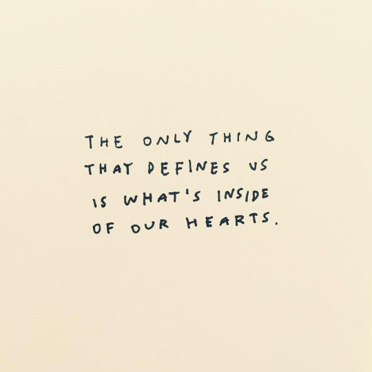 "Quote | ""The only thing that defines us is what's inside of our hearts."""
