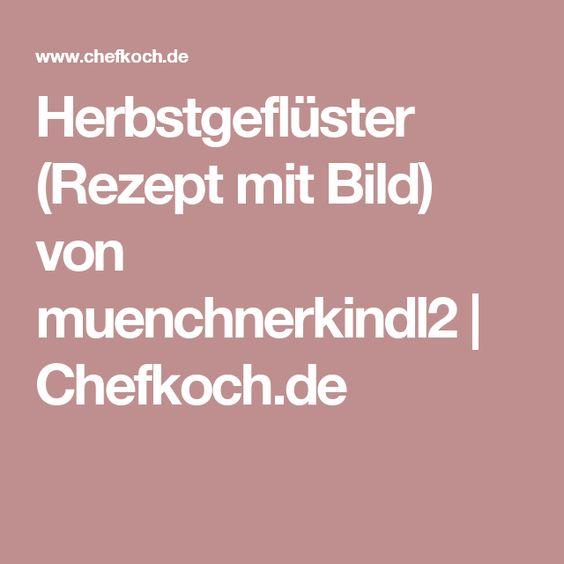Herbstgeflüster (Rezept mit Bild) von muenchnerkindl2 | Chefkoch.de