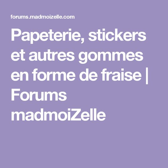 Papeterie, stickers et autres gommes en forme de fraise | Forums madmoiZelle