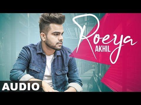 Roeya Akhil Video Download Hd Roeya Lyrics Manish Verma Latest Punjabi Video Roeya By Akhil Mp4 Mp3 Song Songs News Songs Audio