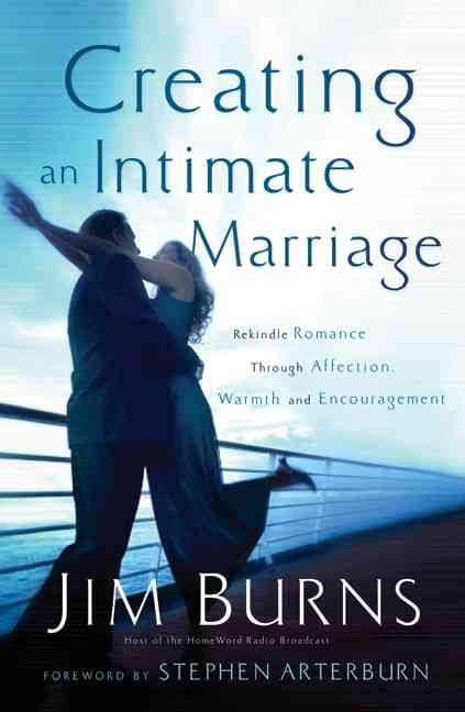 Creating an Intimate Marriage: Rekindle Romance Through Affection, Warmth, & Encouragement