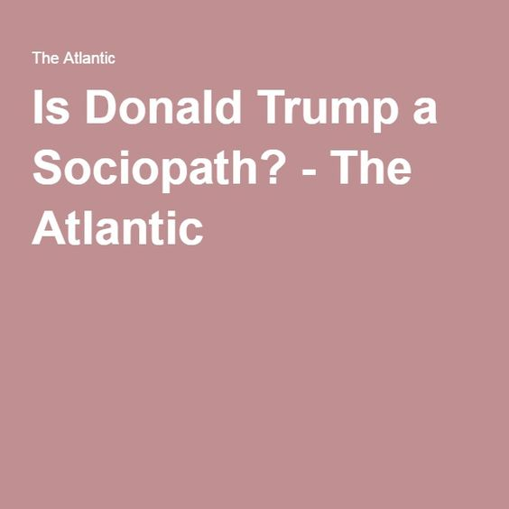 Is Donald Trump a Sociopath? - The Atlantic