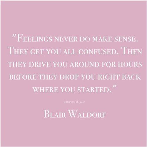 Quotes About Girls Feelings: Feelings Never Do Make Sense. Blair Waldorf