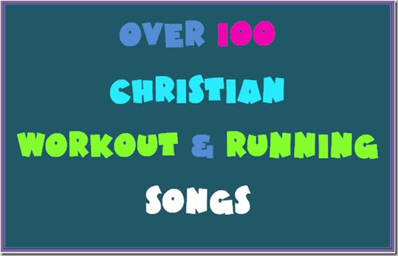100+ Christian songs with a good beat and a powerful message for working out and/or running.