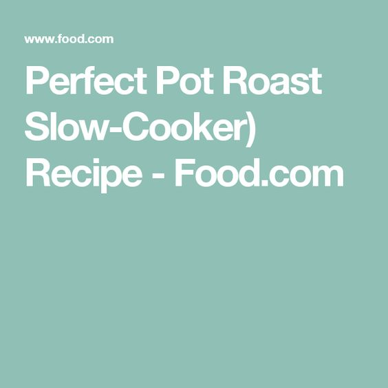 Perfect Pot Roast Slow-Cooker) Recipe - Food.com