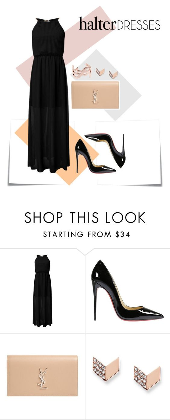 """""""Halter Dresses"""" by ninalangova ❤ liked on Polyvore featuring Post-It, Christian Louboutin, Yves Saint Laurent, FOSSIL and halterdresses"""