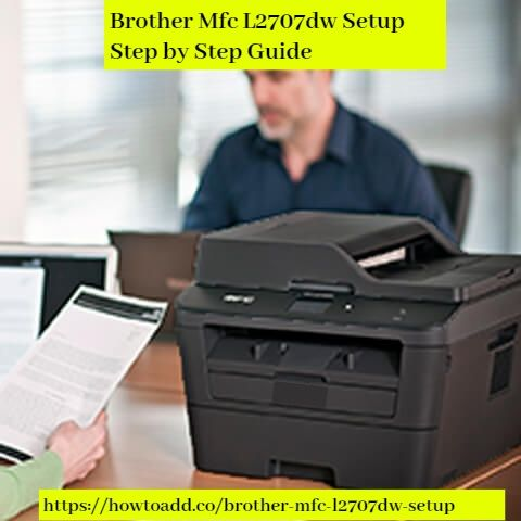 Brother Mfc L2707dw Setup Step By Step Guide In 2020 Brother Mfc Brother Printers Printer