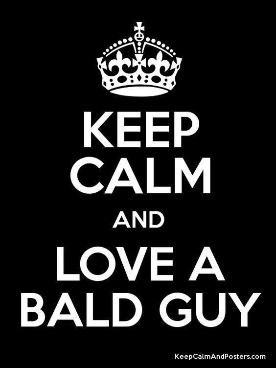 Keep Calm and LOVE A BALD GUY