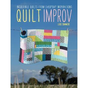so, i wrote a book. Quilt Improv: Incredible Quilts from Everyday Inspirations: Amazon.co.uk: Lucie Summers: Books