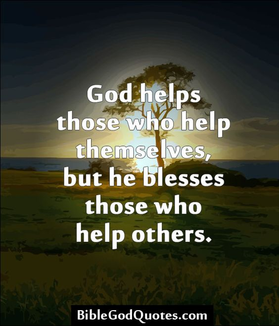 Bible Quotes About Helping People: BibleGodQuotes.com God Helps Those Who Help Themselves