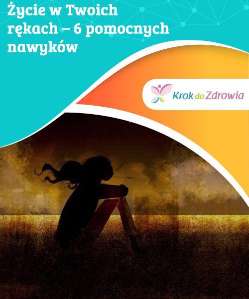 Zycie W Twoich Rekach 6 Pomocnych Nawykow Psychologia Ciekawostki