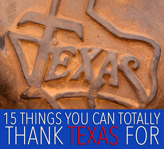15 Random Things You Can Totally Thank Texas For
