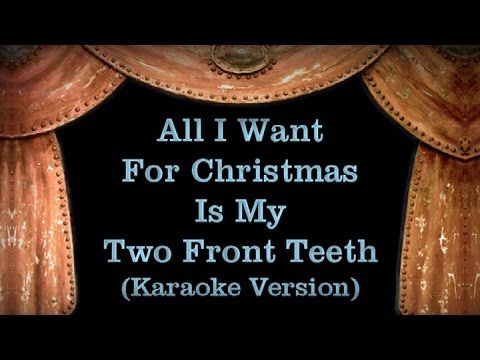 All I Want For Christmas Is My Two Front Teeth Lyrics Karaoke Version Youtube Karaoke Outside Lyrics My Way Lyrics