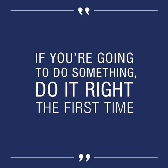 """If you're going to do something, do it right the first time."" – Cheri L.,