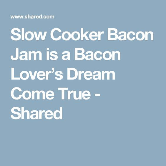 Slow Cooker Bacon Jam is a Bacon Lover's Dream Come True - Shared