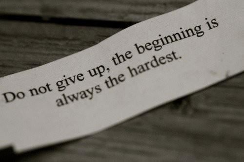 the beginning is ALWAYS the hardest