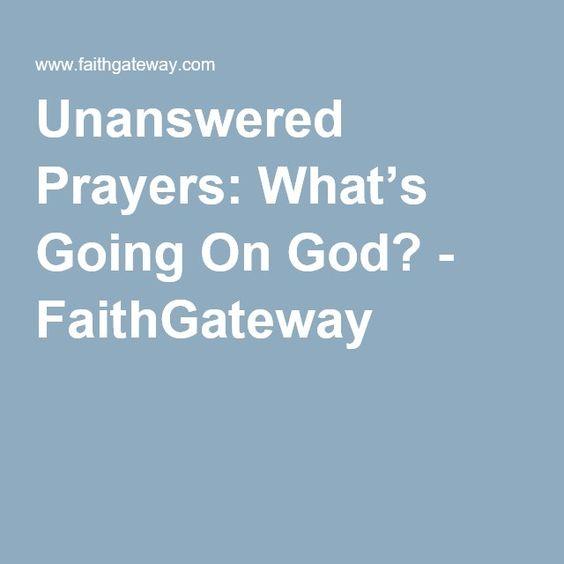 Unanswered Prayers: What's Going On God? - FaithGateway