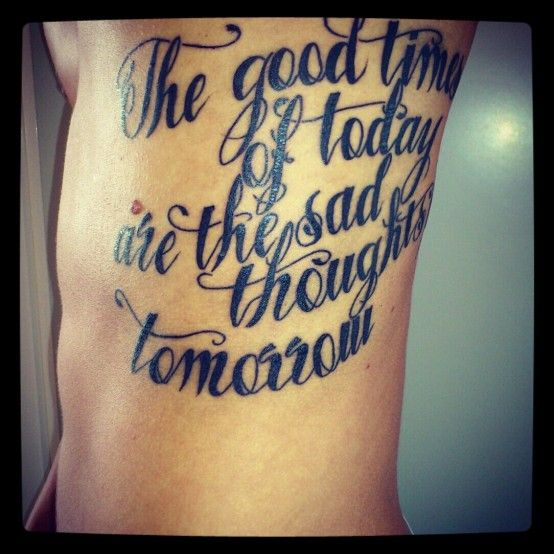 """the Good Times Of Today Are The Sad Thoughts Of Tomorrow"
