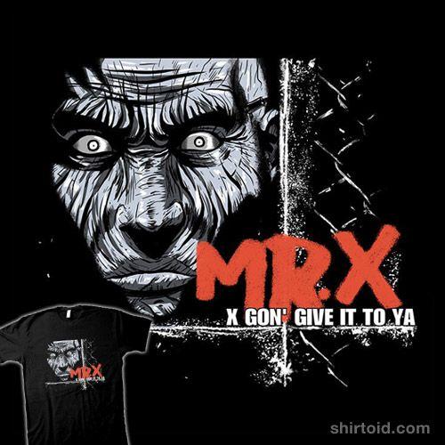 Mr X Gon Give It To Ya Prints Shirtpunch Print On Demand