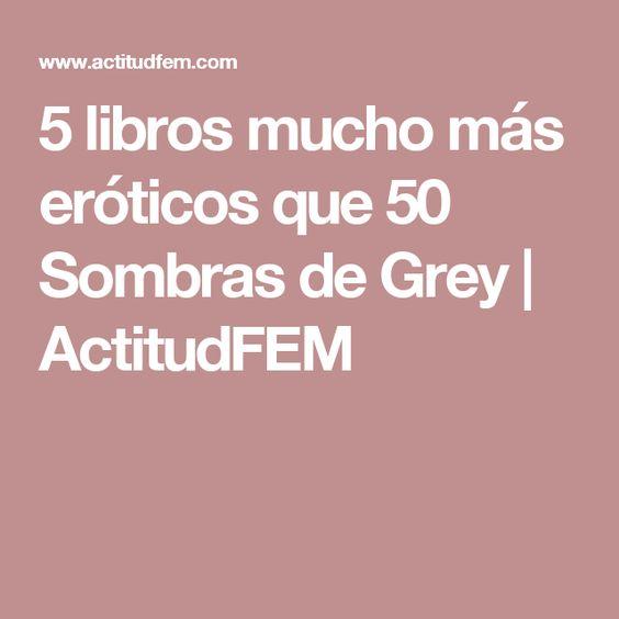 5 libros mucho más eróticos que 50 Sombras de Grey   ActitudFEM