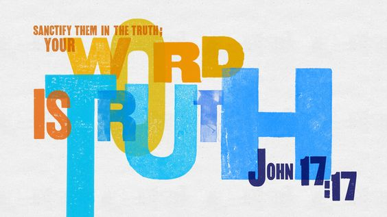 John 17:17—Sanctify them in the truth; your word is truth.lo