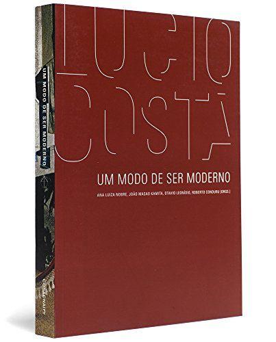 Lucio Costa. Um Modo de Ser Moderno - Coleção Face Norte por Ana Nobre http://www.amazon.com.br/dp/857503331X/ref=cm_sw_r_pi_dp_pt20wb0MNA72N