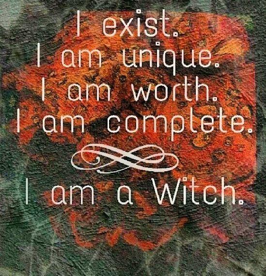 ゝ。I Exist. I am Unique. I am Worth. I am Complete. I am a Witch.。: