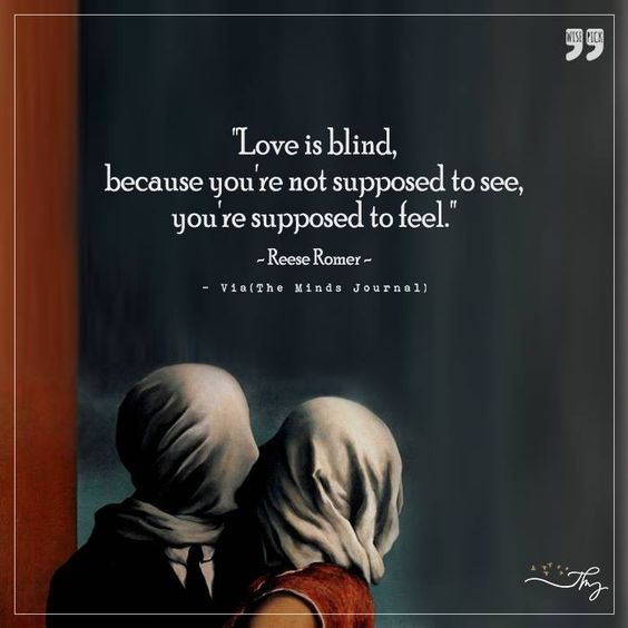 Love is Blind, because you are no supposed to see - http://themindsjournal.com/love-is-blind-because-you-are-no-supposed-to-see/