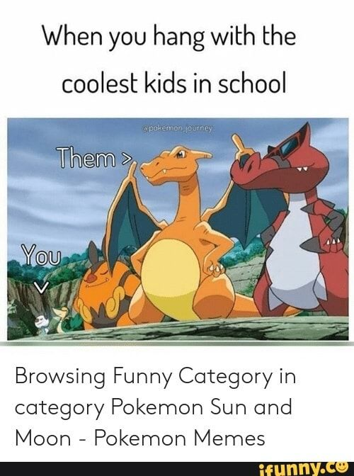 When You Hang With The Coolest Kids In School Browsing Funny Category In Category Pokemon Sun And Moon Pokemon Memes Ifunny Pokemon Memes Funny Pokemon Pictures Pokemon Sun