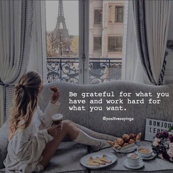 Be grateful for what you have and work hard for what you want. 2018 grateful quotes